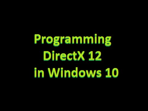 Programming with DirectX 12 on Windows 10