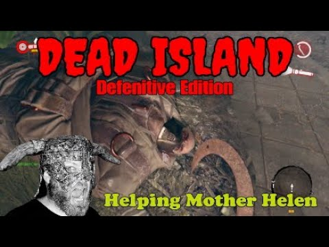 Dead Island (Defenitive Edition) 18+ Helping Mother Helen