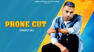 Phone Cut (Official Video)   Sandeep Gill   Happy Raikoti   Nick Dhammu   Latest Punjabi Songs 2019