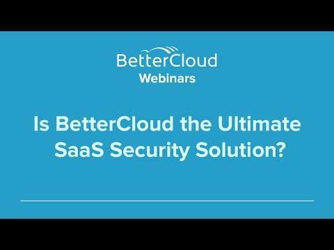 Is BetterCloud the Ultimate SaaS Security Solution?