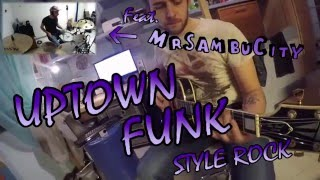 UPTOWN FUNK - STYLE ROCK - Cover by Lex feat. Mr. Sambucity
