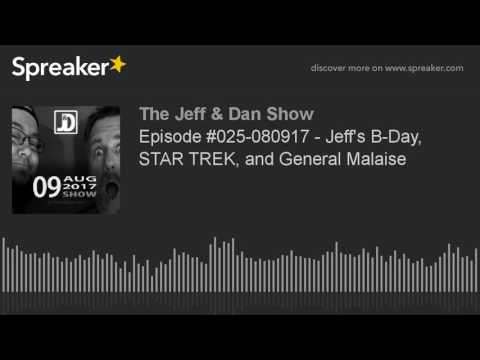 Episode #025-080917 - Jeff's B-Day, STAR TREK, and General Malaise