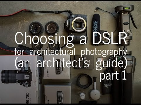 Choosing a DSLR Camera for Architectural Photography - An Architect's Guide (Part 1)