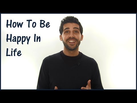 How To Be Happy In Life & Why You Aren't Already Happy