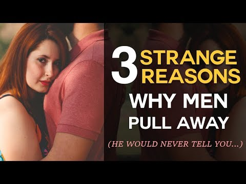3 Strange Reasons Why Men Pull Away (He Would Never Tell You...)