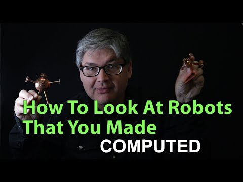 How To Look At Robots That You Made