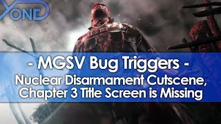 MGSV Bug Triggers Nuclear Disarmament Cutscene, Chapter 3 Title Screen is Missing