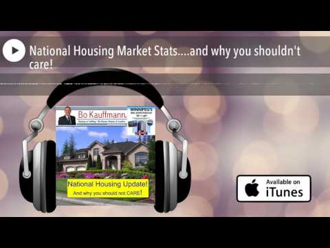 National Housing Market Stats....and why you shouldn't care!