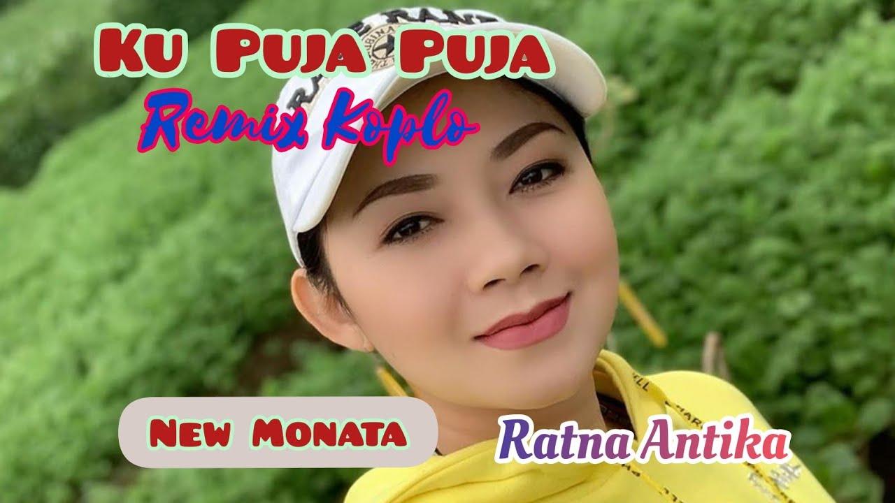 Ku Puja Puja Remix Koplo @Ratna Antika #newmonata