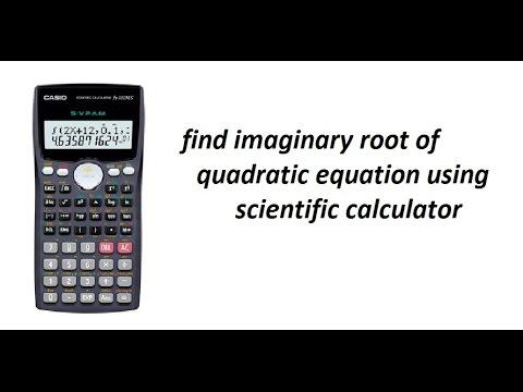 how to find imaginary root of quadratic equation using scientific calculator