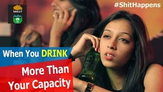 Shit Happens When People Drink More Than Their Capacity | Hasley India