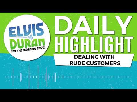 How To Deal With Rude Customers   Elvis Duran Daily Highlight