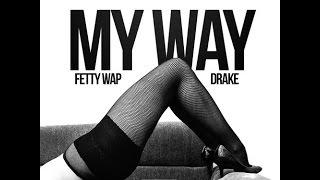 Fetty Wap Ft. Drake My Way Remix