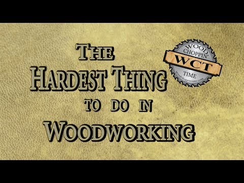 Hardest Thing to do in Woodworking
