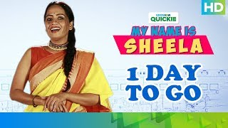 My Name Is Sheela - 1 Day To Go | An Eros Now Quickie | All Episodes Streaming Now