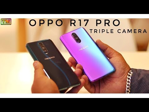 Oppo R17 Pro First Look, Triple Camera, In Display Fingerprint Sensor