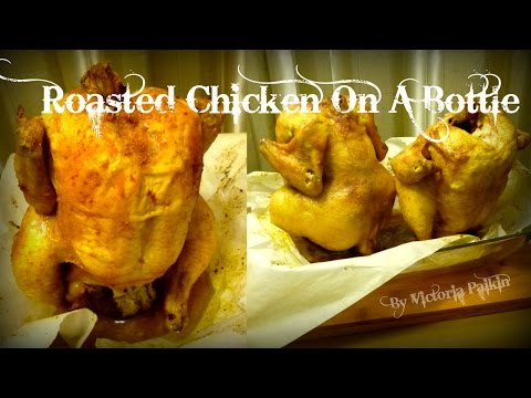 Roasted Chicken On A Bottle Or How To Cook Chicken With Crispy Skin | By Victoria Paikin