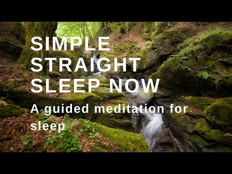 SIMPLY STRAIGHT TO SLEEP NOW A guided meditation to help you fall asleep now