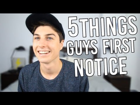 5 THINGS GUYS FIRST NOTICE WHEN THEY SEE A GIRL