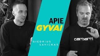 APIE GYVAI: GIEDRIUS SAVICKAS