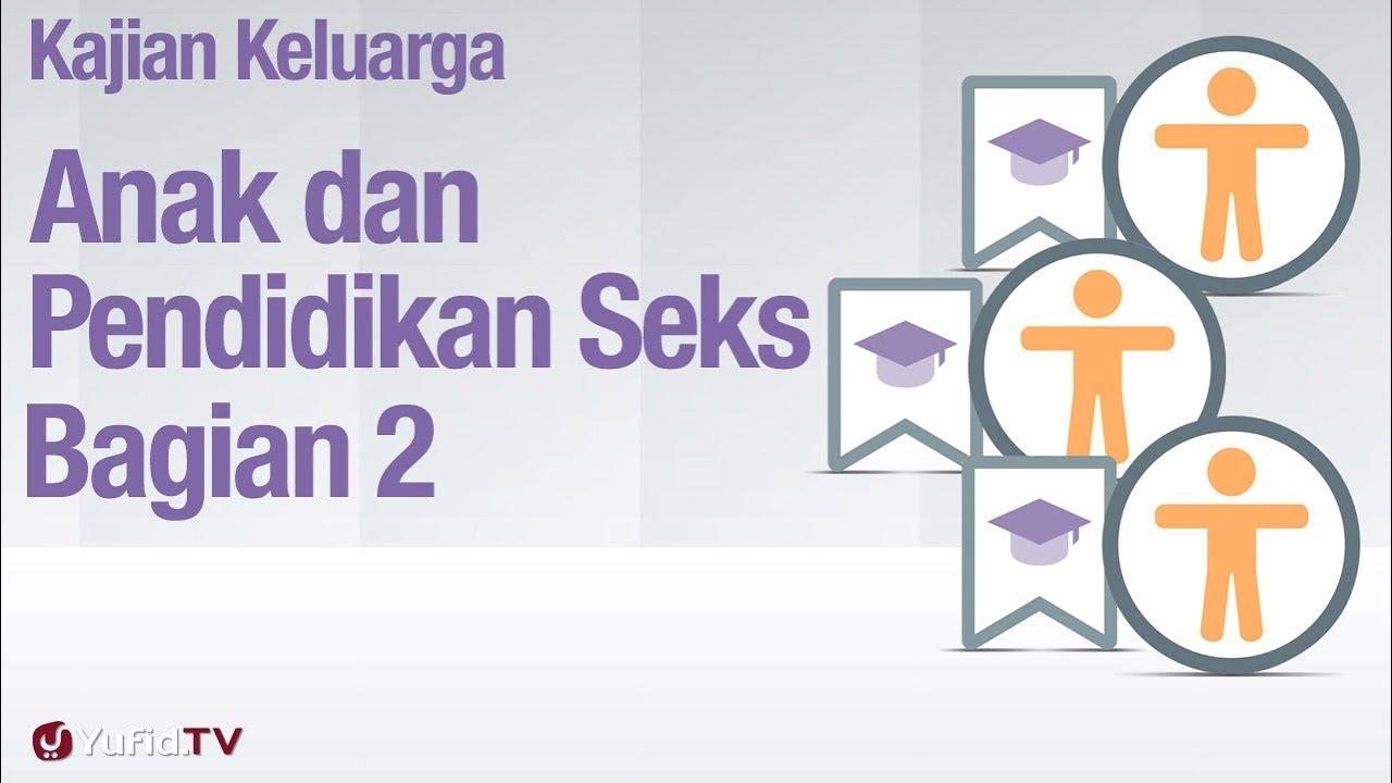 Fiqih Pendidikan Anak: Anak dan Pendidikan Seksual Bagian 2 - Ustadz Abdullah Zaen, MA