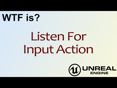 WTF Is? Listen for Input Action in Unreal Engine 4 ( UE4 )