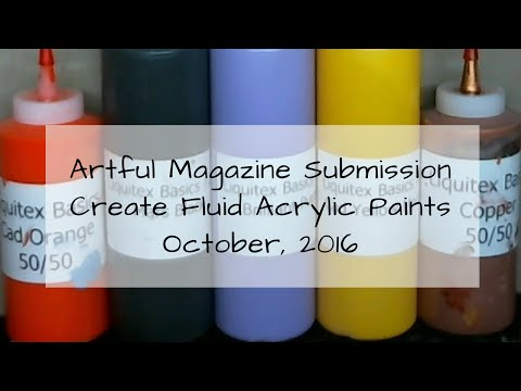 HOW TO:  Make Fluid Acrylic Paints -- Artful Magazine Submission Oct 2016
