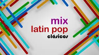 Mix Latin Pop Clásicos | Parte 1