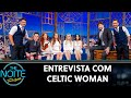 Entrevista Com Celtic Woman The Noite 190819