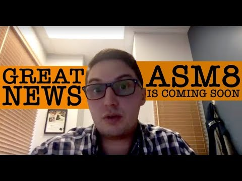 Great news for you: ASM8 is almost out!