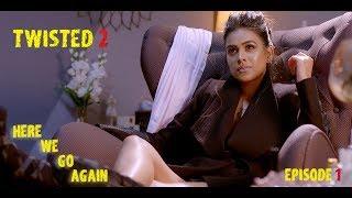 Twisted 2 | Season 2 | Episode 1 | A Web Original By Vikram Bhatt
