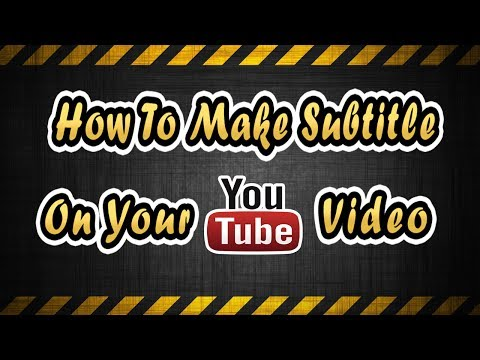 Youtube Subtitles Tutorial - How To Make Subtitles For Videos 2017
