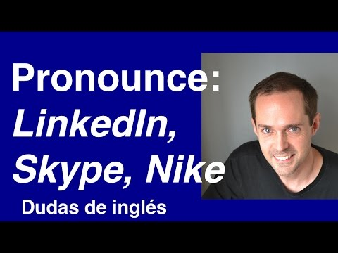 How to Pronounce LinkedIn, Skype, Nike