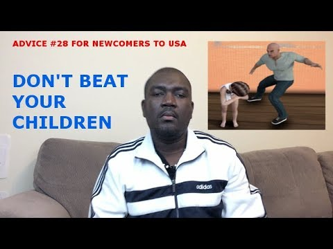 ADVICE #28 FOR NEWCOMERS TO USA (DON'T BEAT YOUR CHILDREN)