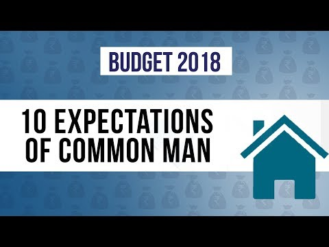 Budget 2018: 10 Expectations Of The Common Man