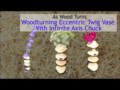 Woodturning Eccentric Twig Vase With Infinite Axis Chuck