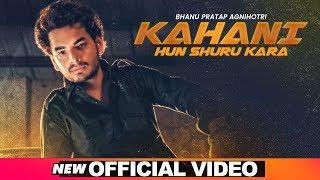 Kahani Hun Shuru Karan (Official Video) | Bhanu Pratap Agnihotri | Latest Punjabi Songs 2019