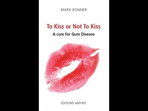 Periodontitis : To Kiss or Not To Kiss. A Cure for Gum Disease. Mark Bonner. Amyris Ed