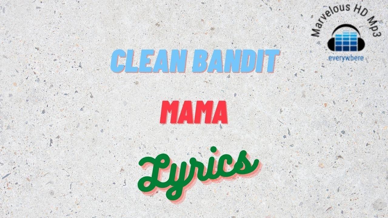 Clean Bandit - Mama Lirik | Mama - Clean Bandit lyrics