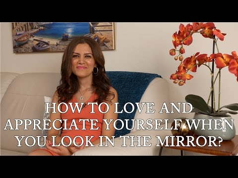 How to Love and Appreciate Yourself When You Look in the Mirror