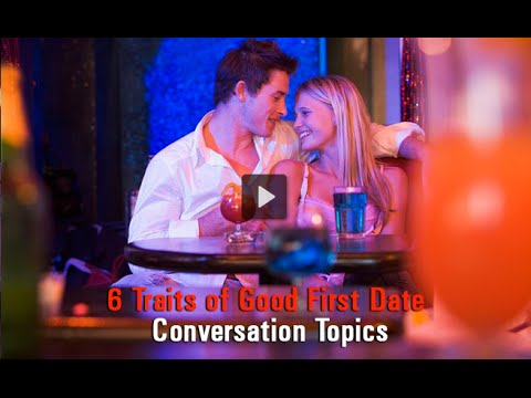 6 Traits of Good First Date Conversation Topics