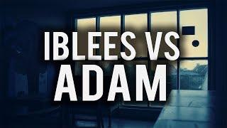 IBLEES VS ADAM (Powerful)