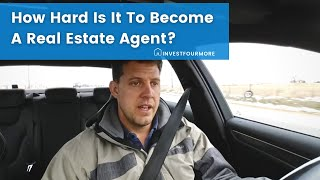How Hard Is It To Become A Real Estate Agent
