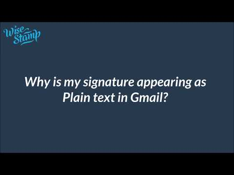 Why is my signature appearing as Plain text in Gmail?