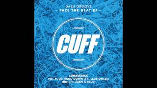 Dash Groove - Put Your Hand Down (feat. Illusionize) (Original Mix) [CUFF] Official