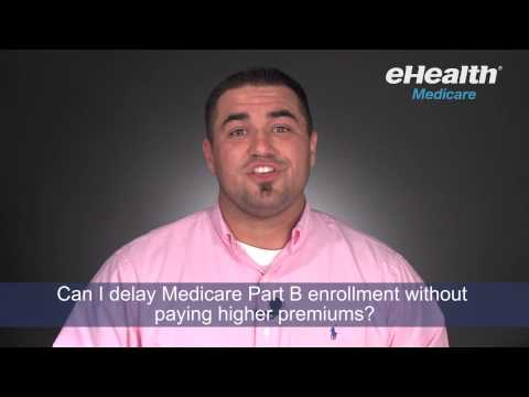 Can I Delay Medicare Part B Enrollment Without Paying Higher Premiums?