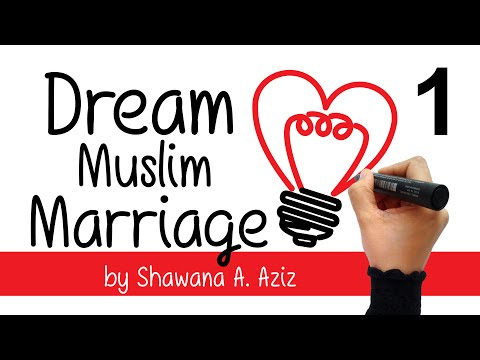 How to be in Love with your Spouse? | Dream Muslim Marriage by Shawana A. Aziz