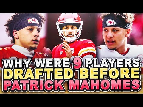 Why Were 9 Players Drafted Before Patrick Mahomes? Where are They Now?