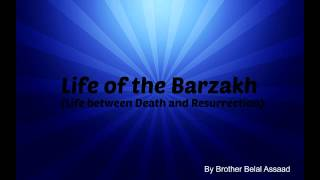 Life of the Barzakh as explained by Prophet Muhammad S.A.W (Brother Belal Assaad)
