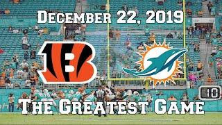Cincinnati Bengals vs. Miami Dolphins (December 22, 2019) - The Greatest Game